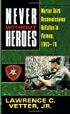 Never Without Heroes, Lawrence C. Vetter, 0804108072