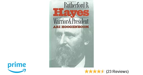 Rutherford B  Hayes: Warrior and President: Ari Hoogenboom