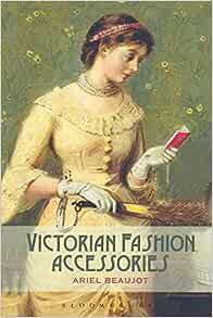 Victorian Fashion Accessories Beaujot Ariel 9781847886828 Amazon Com Books