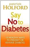 Say No to Diabetes, Patrick Holford, 0749955899
