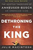 img - for Dethroning the King: The Hostile Takeover of Anheuser-Busch, an American Icon by Julie MacIntosh (4-Nov-2011) Paperback book / textbook / text book