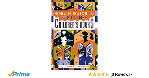 The Giblin Guide to Writing Childrens Books Fourth Edition
