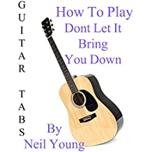 "How To Play ""Dont Let It Bring You Down""  By Neil Young - Guitar Tabs"