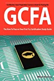 GIAC Certified Forensic Analyst Certification (GCFA) Exam Preparation Course in a Book for Passing the GCFA Exam - the How to Pass on Your First Try Certification Study Guide, William Manning, 1742448208