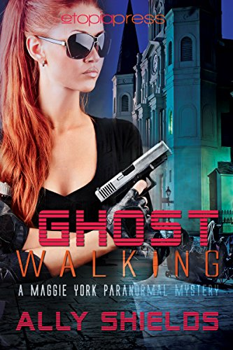 Book: Ghost Walking (A Maggie York Paranormal Mystery Book 1) by Ally Shields