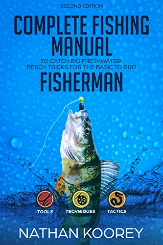- Complete Fishing Manual To Catch Big Freshwater Perch Tricks For The Basic To Pro Fisherman: Nathan Koorey