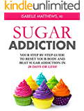 Sugar Addiction: Your Step By Step Guide To Reset Your Body And Beat Sugar Addiction in 28 Days or Less