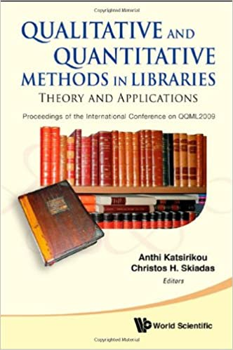Book QUALITATIVE AND QUANTITATIVE METHODS IN LIBRARIES: THEORY AND APPLICATION - PROCEEDINGS OF THE INTERNATIONAL CONFERENCE ON QQML2009