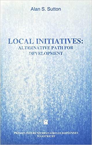 Free books download epub Local Initiatives: Alternative Path for Development (Work & Society. Vol. 6) en français PDF RTF 9070776146