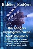 The Rodgers Cryptogram Puzzle Book Volume 5: 200 Cryptogram Puzzles Of Quotes From The Movies (1960's To The 2000's) For Fun And Brain Fitness