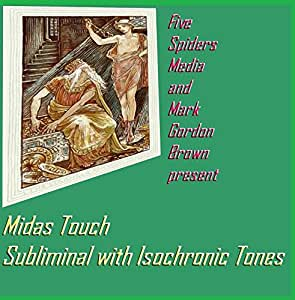 Midas Touch Subliminal Tonal Meditation With Isochronic Tones