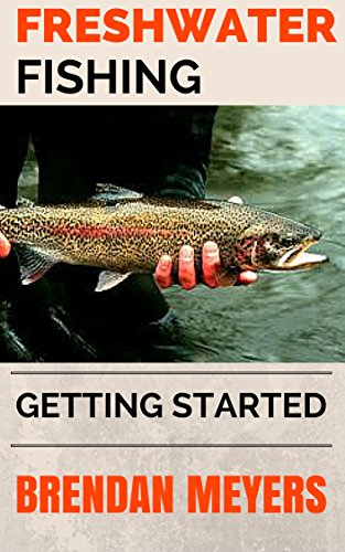 Freshwater Fishing - Getting Started by [Meyers, Brendan]