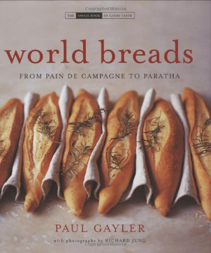 World Breads: From Pain De Campagne to Paratha (The Small Book of Good Taste Series)