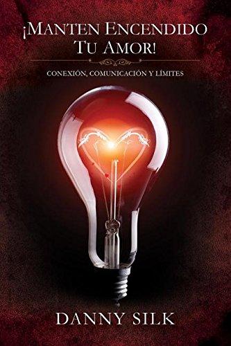 Manten Encendido Tu Amor!: Conexion, Comunicacion Y Limites (Spanish Edition)