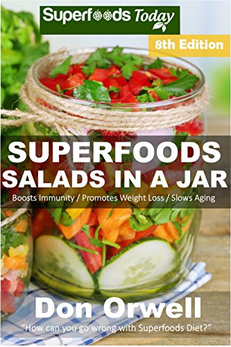 Superfoods Salads In A Jar: Over 75 Quick & Easy Gluten Free Low Cholesterol Whole Foods Recipes full of Antioxidants & Phytochemicals by Don Orwell