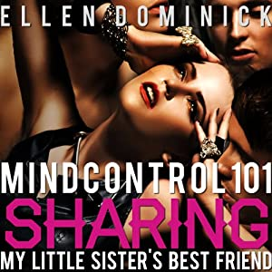 Mind Control 101: Sharing My Hypnotized Little Sister's Best Friend Audiobook