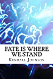 Fate Is Where We Stand, Kendall Johnson, 1500659290