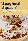 Spaghetti Squash: Learn How to Cook Spaghetti Squash with Delicious Spaghetti Squash Recipes!
