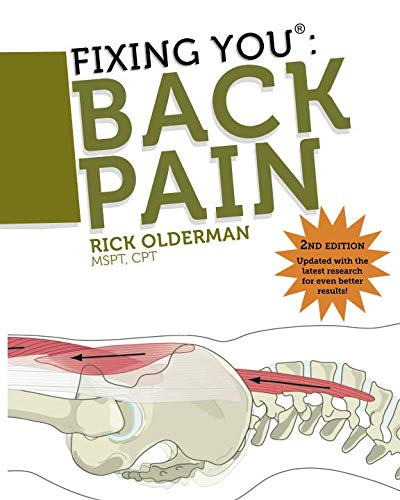 Fixing You: Back Pain 2nd edition: Self-Treatment for Back Pain, Sciatica, Bulging and Herniated Discs, Stenosis, Degenerative Discs, and other Diagnoses. (Exercises For Lower Back Pain Bulging Disc)