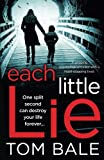 Each Little Lie: A gripping psychological thriller with a heart-stopping twist by  Tom Bale in stock, buy online here