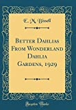 Amazon / Forgotten Books: Better Dahlias From Wonderland Dahlia Gardens, 1929 Classic Reprint (E. M. Bissell)