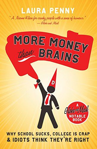 More Money Than Brains: Why School Sucks, College is Crap, & Idiot Think They're Right (Globe and Mail Notable Books