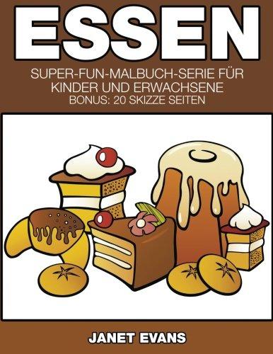 Download Essen: Super-Fun-Malbuch-Serie für Kinder und Erwachsene (Bonus: 20 Skizze Seiten) (German Edition) ebook