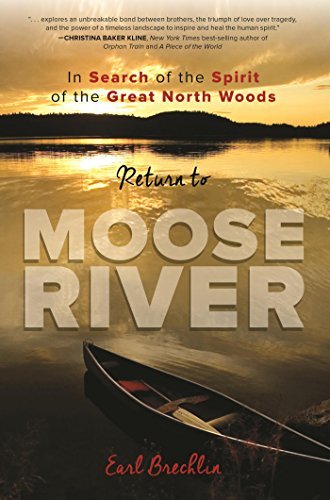 Return to Moose River: In Search of the Spirit of the Great North Woods