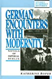 German Encounters with Modernity : Novels of Imperial Berlin, Roper, Katherine, 0391036955