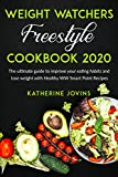 Weight Watchers Freestyle Cookbook 2020: The Ultimate Guide to Improve Your Eating Habits and Lose Weight with Healthy WW Smart Point Recipes