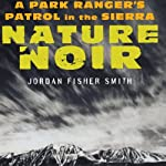 Nature Noir: A Park Ranger's Patrol in the Sierra | Jordan Fisher Smith