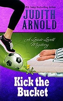 Kick the Bucket: A Lainie Lovett Mystery (The Lainie Lovett Mysteries Book 4) by [Arnold, Judith]