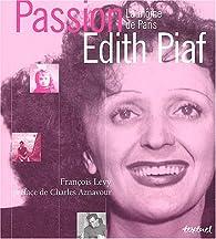Passion Edith Piaf : La Môme de Paris par François Lévy