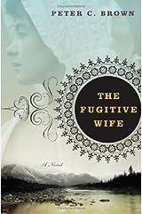 The Fugitive Wife: A Novel Hardcover
