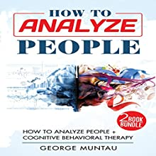 How to Analyze People: 2-Book Bundle: How to Analyze People and Cognitive Behavioral Therapy Audiobook by George Muntau Narrated by Commodore James
