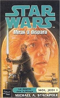 Star Wars, tome 54 : Mirax a disparu (Moi, Jedi 1) par Stackpole