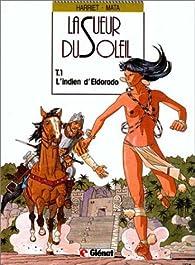 La sueur du soleil, tome 1 : L'Indien d'Eldorado par Gregorio Muro Harriet
