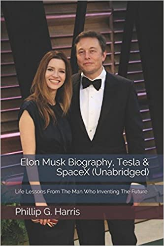 Elon Musk Biography Tesla Spacex Unabridged Life Lessons From The Man Who Inventing The Future Harris Phillip G 9781520977669 Amazon Com Books