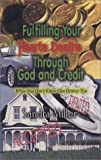 Fulfilling Your Hearts Desires Through God and Credit 9780971983489