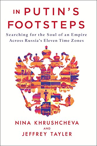 Pdf Travel In Putin's Footsteps: Searching for the Soul of an Empire Across Russia's Eleven Time Zones