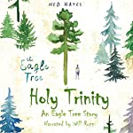 Holy Trinity: An Eagle Tree Story | Ned Hayes