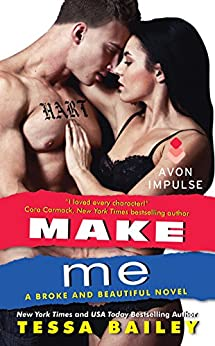 Make Me: A Broke and Beautiful Novel by [Bailey, Tessa]