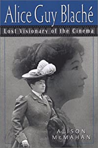 Alice Guy Blache: Lost Visionary of the Cinema