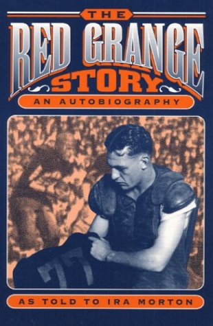 Grange Red Illinois - The Red Grange Story: An Autobiography, as told to Ira Morton