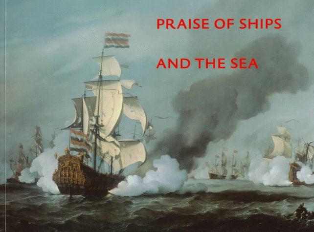 Praise of Ships and the Sea: The Dutch Marine Painters of the 17th Century