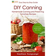 DIY Canning: Homemade Canning and Preserving Tomatoes Recipes, Easy Step-by-Step Guide