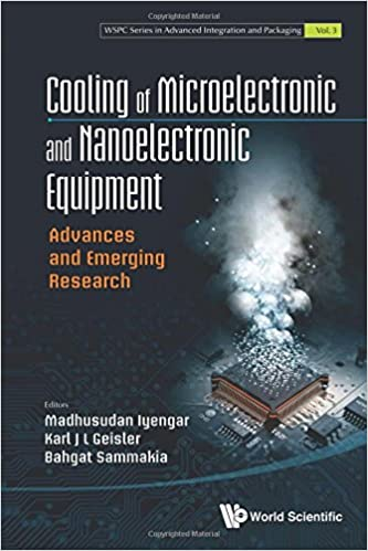Book Cooling Of Microelectronic And Nanoelectronic Equipment: Advances And Emerging Research: Volume 3 (WSPC Series in Advanced Integration and Packaging)