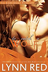 To Catch a Wolf (Alpha Werewolf Shifter Romance) (The Jamesburg Shifters Book 1) (English Edition)