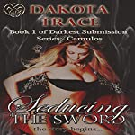 Seducing the Sword | Dakota Trace