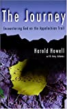 The Journey : Encountering God on the Appalachian Trail, Howell, Harold, 1892360128